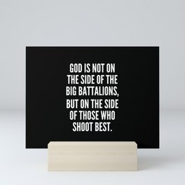 God is not on the side of the big battalions but on the side of those who shoot best Mini Art Print