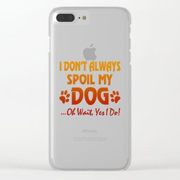 I don't always spoil my dog Clear iPhone Case