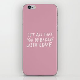Let All be Done With Love x Rose iPhone Skin