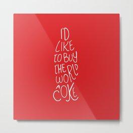 i'd like to buy the world a coke Metal Print