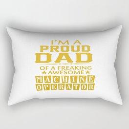 I'M A PROUD MACHINE OPERATOR'S DAD Rectangular Pillow