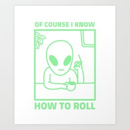 Of Course I Know How To Roll - Funny Weed Sayings Art Print