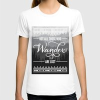 not all who wander are lost T-shirts featuring Not All Those Who Wander Are Lost by Fercute