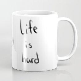 Life is hard Coffee Mug