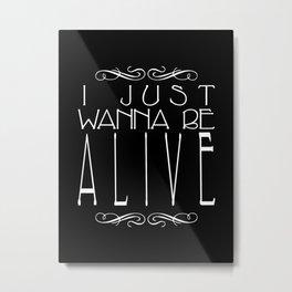 I Just Wanna Be Alive - Alt - Light on Dark Metal Print