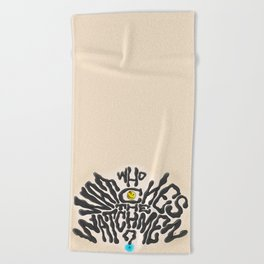 Who Watches The Watchmen Beach Towel