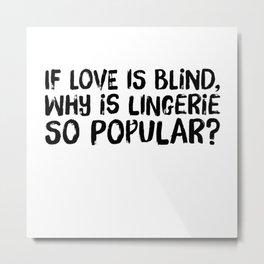 Makes Love Blind Metal Print