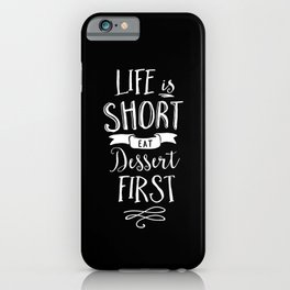 Life is Short Eat Dessert First black and white modern typography quote poster wall art home decor iPhone Case