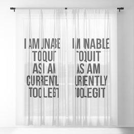Unable To Quit Too Legit  Sheer Curtain