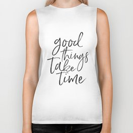 MOTIVATIONAL QUOTE, Good Things Take Time,Workout Quote,Fitness Gift,Collect Moment Not Things,Inspi Biker Tank