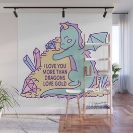 I love you more than dragons love gold Wall Mural