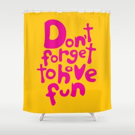 Don't Forget To Have Fun | Pink on Yellow | Motivational Typography Shower Curtain