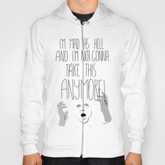 I'm mad as hell and I'm not gonna take it anymore Hoody