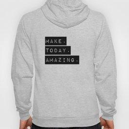 Make Today Amazing Hoody