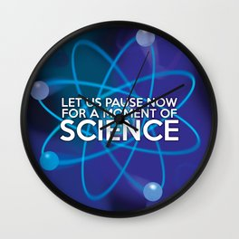LET US PAUSE NOW FOR A MOMENT OF SCIENCE Wall Clock