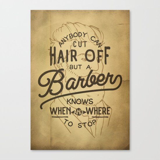 Anybody Can Cut Hair Off, But A Barber Knows When And Where To Stop Canvas Print