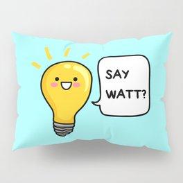 Wattever! Pillow Sham