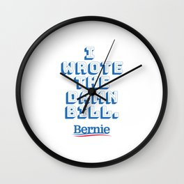 I wrote the damn bill. Bernie Sanders quote! Wall Clock
