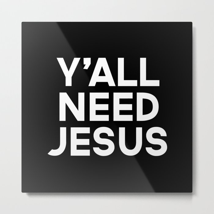 Y'all Need Jesus Funny Quote Metal Print