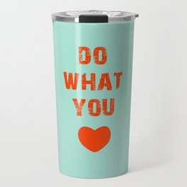 Do What you Love Travel Mug