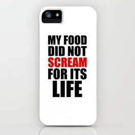 My Food Did Not Scream For Its Life iPhone Case