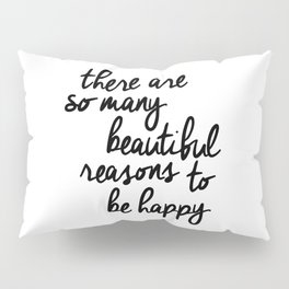 There Are So Many Beautiful Reasons to Be Happy typography poster design home decor bedroom wall art Pillow Sham