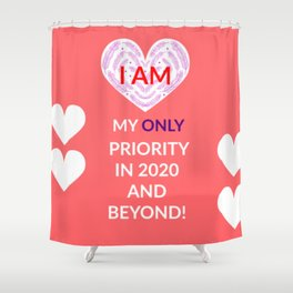 I AM my only priority - reminder! Shower Curtain