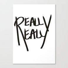 Really, Really Canvas Print