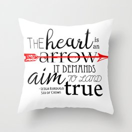 THE HEART IS AN ARROW | SIX OF CROWS BY LEIGH BARDUGO Throw Pillow