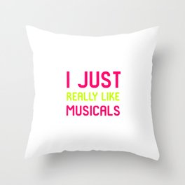 I Just Really Like Musicals Musical School Quote Throw Pillow