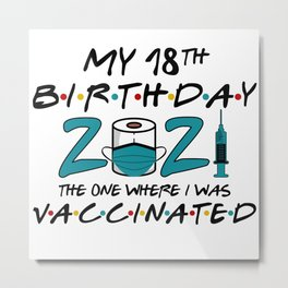 My 18th Birthday The One Where I Was Vaccinated Metal Print