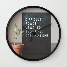 Difficult Roads Lead to Beautiful Destinations Wall Clock