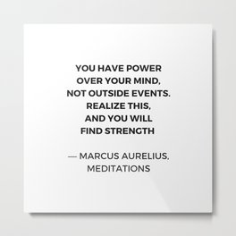 Stoic Inspiration Quotes - Marcus Aurelius Meditations - You have power over your mind not outside e Metal Print