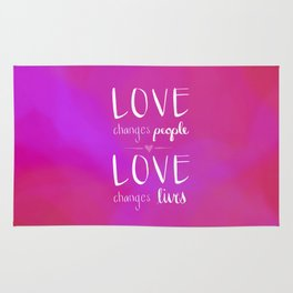 Love Changes People. Love Changes Lives. (Pink) Rug
