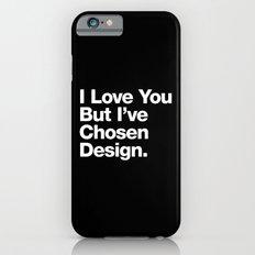I Love You But I've Chosen Design iPhone 6s Slim Case