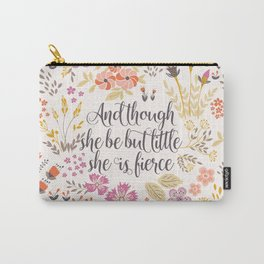 And though she be but little she is fierce (MFP1) Carry-All Pouch