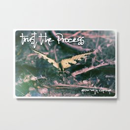 TRUST THE PROCESS GROW WITH CHANGE HEWGE BUTTERFLY Metal Print