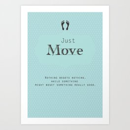 Just Move Art Print