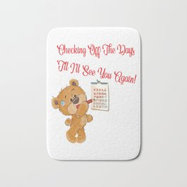 Checking Off The Days Till I'll See You Again Teddy Bear Gifts Bath Mat