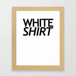 WHITE SHIRT WHITE SHIRT Framed Art Print