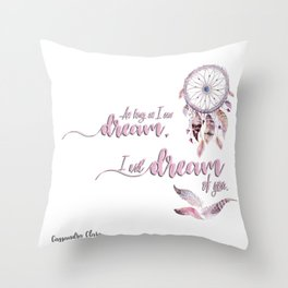 I will dream for you Throw Pillow