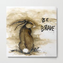 Be Brave Rabbit Metal Print
