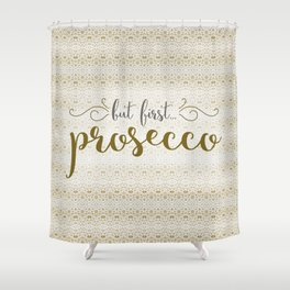 But First... Prosecco Shower Curtain
