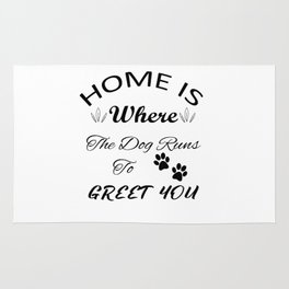 Home Is Where The Dog Runs To Greet You Rug