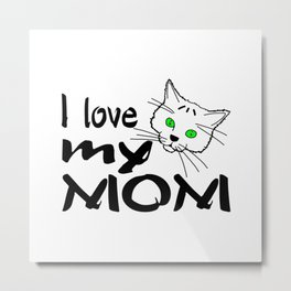 Mother's Day Kitty - I Love My Mom Metal Print