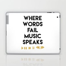 WHERE WORDS FAIL MUSIC SPEAKS - music quote Laptop & iPad Skin