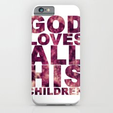 GOD LOVES ALL HIS CHILDREN (Acts 10:34-35) iPhone 6s Slim Case
