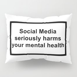 social media seriously harms your mental health Pillow Sham