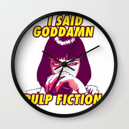 I said goddamn - Mia Wallace - Pulp Fiction Wall Clock
