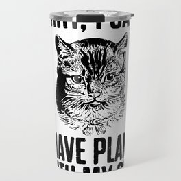 I Have Plans With My Cat Travel Mug